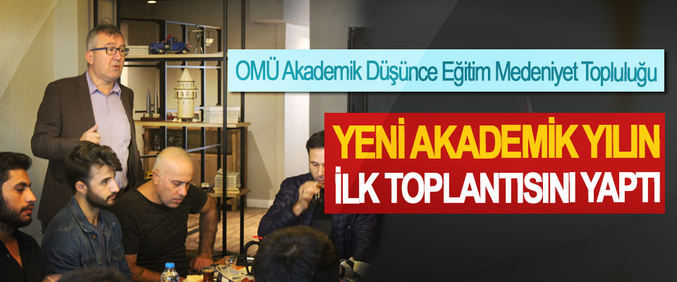 OMÜ Akademik Düşünce Eğitim Medeniyet Topluluğu Yeni Akademik Yılın İlk Toplantısını Yaptı